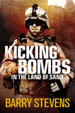 Kicking Bombs : In the Land of Sand - Barry Stevens