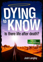 Dying to Know : Is There Life After Death? - Josh Langley