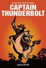 Captain Thunderbolt : Australian Bushrangers Series - Jane Smith