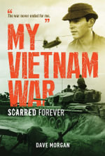 My Vietnam War : Scarred Forever - Dave Morgan