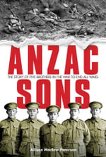 ANZAC Sons : The Story of Five Brothers in the War to End All Wars - Allison Paterson
