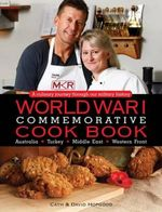 Anzac Commemorative Cook Book : A culinary journey through our military history - Cath Hopgood