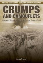 Crumps And Camouflets - ANZAC Centenary Commemorative Release  : Australian Tunnelling Companies on the Western Front - Damien Finlayson