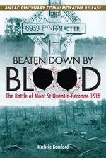 Beaten Down By Blood : The Battle of Mont St Quentin-Peronne 1918 - Michele Bomford