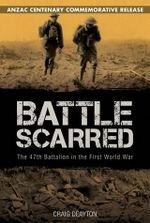 Battle Scarred : The 47th Battalion in the First World War - Craig Deayton