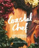 Coastal Chef : The Culinary Art of Seaweed and Algae in the 21st Century - Claudine Tinellis