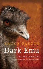 Dark Emu : Black Seeds: Agriculture or Accident? - Bruce Pascoe