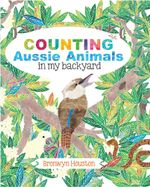 Counting Aussie Animals in My Backyard - Bronwyn Houston