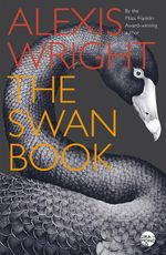 The Swan Book : Longlisted for the 2014 Miles Franklin Award - Alexis Wright