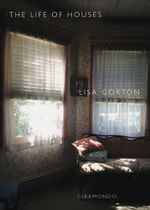 The Life of Houses - Lisa Gorton