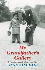 My Grandfather's Gallery : A Family Memoir of Art and War - Anne Sinclair
