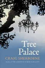 Tree Palace : Shortlisted for the 2015 Miles Franklin Award - Craig Sherborne