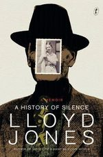 A History of Silence : A Memoir - Lloyd Jones