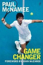 Game Changer - Order Now For Your Chance to Win!* : My Tennis Life - Signed Copies Available* - Paul McNamee