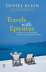 Travels with Epicurus : A Journey to a Greek Island in Search of an Authentic Life - Daniel Klein