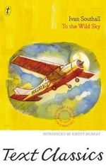 To the Wild Sky : Text Classics - Ivan Southall