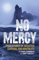 No Mercy : True Stories of Disaster, Survival and Brutality - Eleanor Learmonth