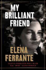 My Brilliant Friend : The Neapolitan Novels, Book One - Elena Ferrante