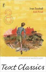 Ash Road : Text Classics - Ivan Southall