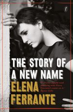The Story of a New Name : The Neapolitan Novels, Book Two - Elena Ferrante