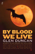 By Blood We Live : The Last Werewolf Trilogy III - Glen Duncan