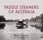 Paddle Steamers of Australia : P.S. Canberra - the First Hundred Years - Beth Conner