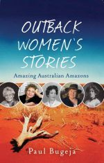Outback Women's Stories : Amazing Australian Amazons - Paul Bugeja