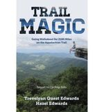Trail Magic : Going Walkabout for 2184 Miles on the Appalachian Trail - Trevelyan Quest Edwards