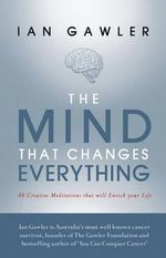 The Mind that Changes Everything : 3rd Edition - Ian Gawler