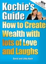 Kochie's Guide : Creating Wealth with lots of Love and Laughs - David Koch