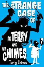 The Strange Case of Dr Terry and Mr Chimes - Terry Chimes