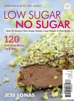 Low Sugar No Sugar : How to Reduce Your Sugar Intake, Lose Weight and Feel Great - Jess Lomas