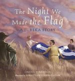 The Night We Made the Flag : A Eureka Story - Carole Wilkinson