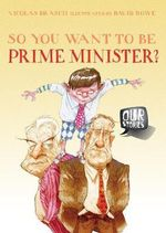 So You Want to be Prime Minister? - Nicolas Brasch