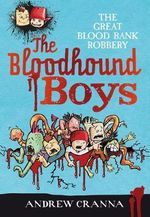 The Great Blood Bank Robbery : The Bloodhound Boys Series - Andrew Cranna