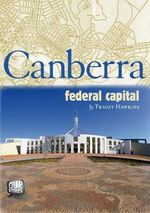 Canberra : Federal Capital - Tracey Hawkins