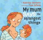 My Mum Says the Strangest Things - Katrina Germein