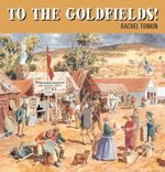 To the Goldfields! : Walker Classics - Rachel Tonkin
