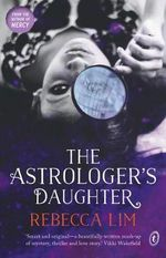 The Astrologer's Daughter : Finalist for Best Young Adult Novel in the 2014 Aurealis Awards. - Rebecca Lim