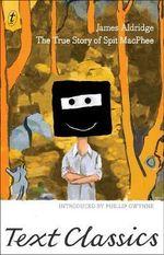 The True Story of Spit Macphee : Text Classics - James Aldridge
