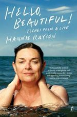 Hello, Beautiful! : Scenes from a Life - Hannie Rayson