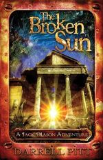 The Broken Sun : A Jack Mason Adventure - Darrell Pitt