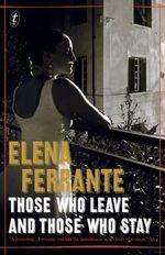 Those Who Leave and Those Who Stay : The Neapolitan Novels, Book Three - Elena Ferrante