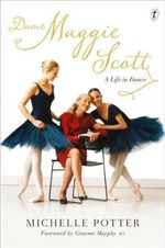 Dame Maggie Scott : A Life in Dance - Michelle Potter