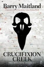 Crucifixion Creek : The Belltree Trilogy : Book 1 - Barry Maitland