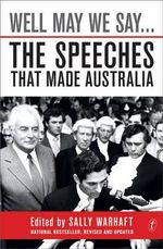 Well May We Say... : The Speeches That Made Australia