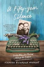 A Fifty-Year Silence : Love, War and a Ruined House in France - Miranda Richmond Mouillot