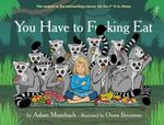 You Have to F**King Eat - Adam Mansbach