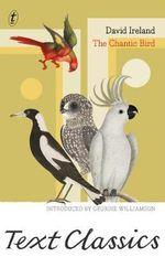 The Chantic Bird : Text Classics - David Ireland