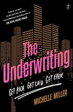 The Underwriting : Get Rich, Get Laid, Get Even - Michelle Miller